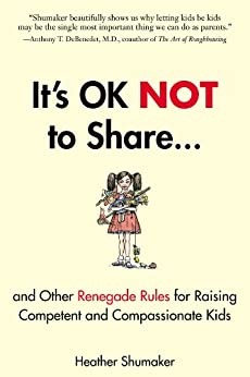 [Shumaker, Heather]のIt's OK Not to Share and Other Renegade Rules for Raising Competent and Compassionate Kids