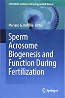Sperm Acrosome Biogenesis and Function During Fertilization (Advances in Anatomy, Embryology and Cell Biology)