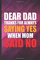 Dear Dad Thanks for Always Saying Yes When Mom Said No: Funny Blank Lined Father Mother Notebook/ Journal, Graduation Appreciation Gratitude Thank You Souvenir Gag Gift, Stylish Graphic 110 Pages