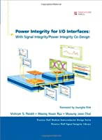 Power Integrity for I/O Interfaces: With Signal Integrity/ Power Integrity Co-Design (Prentice Hall Modern Semiconductor Design)