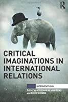 Critical Imaginations in International Relations (Interventions)