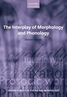 The Interplay of Morphology and Phonology (Oxford Surveys in Syntax & Morphology) (Oxford Surveys in Syntax and Morphology)