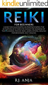 REIKI FOR BEGINNERS: A WISE MAN ILLUMINATES HIS POSITIVE ENERGY, THE ACTIVATION OF A THIRD EYE EVOLVES THE RAINBOW OF THE 7 CHAKRAS, PSYCHIC REIKI, LEARN ... BEGINNERS, SELF-HEALING. (English Edition)