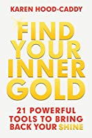 FIND YOUR INNER GOLD: 21 Powerful Tools To Bring Back Your Shine