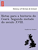 Notas Para a Historia Do Ceara . Segunda Metade Do Seculo XVIII.