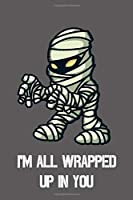 I'm all wrapped up in you: College ruled Composition Notebook, Journal, Diary, Organizer, Planner
