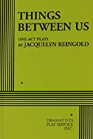 Things Between Us: One-Act Plays