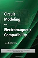 Circuit Modeling for Electromagnetic Compatibility (Electromagnetics and Radar)