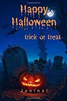 """Happy Halloween, Trick or Treat, Journal: Happy Halloween Trick or Treat Notebook, Notebook, Sketchbook, Diary, Journal, For Kids, For A Gift, To School, (100 Pages, Blank Page, Unlined, Unofficial 6"""" x 9"""")"""