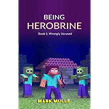 Being Herobrine (Book 1): Wrongly Accused (An Unofficial Minecraft Diary Book for Kids Ages 9 - 12 (Preteen)