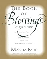 The Book of Blessings: New Jewish Prayers for Daily Life, the Sabbath, and the New Moon Festival
