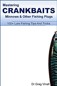 Mastering Crankbaits, Minnows And Other Fishing Plugs. 100+ Lure Fishing Tips (Vinall's Lure Fishing) by [Vinall, Greg]