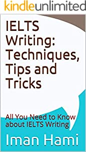 IELTS Writing: Techniques, Tips and Tricks: All You Need to Know about IELTS Writing (English Edition)