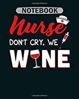 Notebook: nurses dont cry we wine - 50 sheets, 100 pages - 8 x 10 inches
