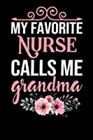 my favourite nurse calls me grandma: A Lined Ruled Paper Composition Book Journal for Nurses, RN's, LVN's, LPN's and Nursing Students Blue/Navy Cute Nurse Appreciation Week Gifts for Her. 110 Story Paper Pages. 6 in x 9 in Cover.
