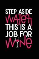 Step Aside Water This is a Job for Wine: Wine Lovers, Best Friends, Mom Journal, Blank Lined Journal
