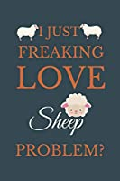 I Just Freakin Love Sheep Problem?: Novelty Notebook Gift For Sheep Lovers