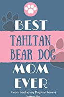 Best  Tahltan Bear Dog Mom Ever Notebook  Gift: Lined Notebook  / Journal Gift, 120 Pages, 6x9, Soft Cover, Matte Finish