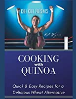Chef Kate Presents...Cooking with Quinoa: Quick & Easy Recipes for a Delicious Wheat Alternative