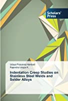 Indentation Creep Studies on Stainless Steel Welds and Solder Alloys