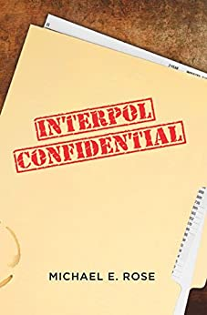 Interpol Confidential: A Law Enforcement Farce by [Rose, Michael E.]
