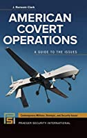 American Covert Operations: A Guide to the Issues (Contemporary Military, Strategic, and Security Issues)