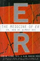 "The Medicine of ""ER"": How We Almost Die"