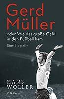 Gerd Mueller: oder Wie das grosse Geld in den Fussball kam