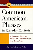Common American Phrases in Everyday Contexts: A Detailed Guide to Real-Life Conversation and Small Talk (Ntc English-Language References)