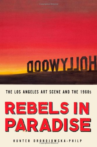 Download Rebels in Paradise: The Los Angeles Art Scene and the 1960s 0805088369