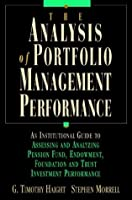 The Analysis of Portfolio Management Performance: An Institutional Guide to Assessing and Analyzing Pension Fund, Endowment, Foundation, and Trust Investment Performance