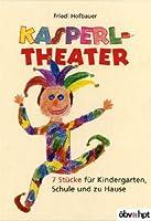 Kasperltheater. 7 Stuecke fuer Kindergarten, Schule und zu Hause