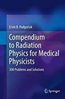 Compendium to Radiation Physics for Medical Physicists: 300 Problems and Solutions