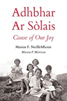 Adhbhar AR Sòlais / Cause of Our Joy