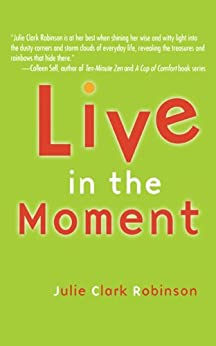 Live In The Moment by [Robinson, Julie Clark]