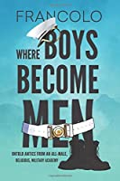 Where Boys Become Men: Untold Antics from an All-Male, Religious, Military Academy