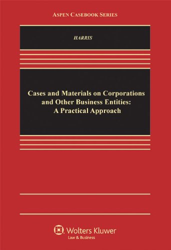 Download Cases and Materials on Corporations and Other Business Entities: A Practical Approach (Aspen Casebook) 0735596360