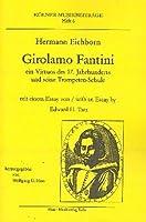 Girolamo Fantini: ein Virtuos des 17.Jahrhunderts und seine Trompeten-Schule. Mit einem Essay von Edward H. Tarr