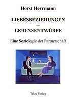 Liebesbeziehungen - Lebensentwuerfe: Eine Soziologie der Partnerschaft