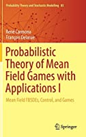 Probabilistic Theory of Mean Field Games with Applications I: Mean Field FBSDEs, Control, and Games (Probability Theory and Stochastic Modelling)