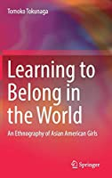 Learning to Belong in the World: An Ethnography of Asian American Girls