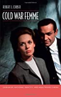 Cold War Femme: Lesbianism, National Identity, and Hollywood Cinema