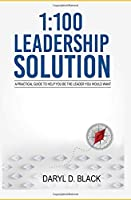 1:100 Leadership Solution: A practical guide to help you be the leader you would want