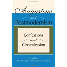 Augustine and Postmodernism: Confessions and Circumfession: Confession and Circumfession (Indiana Series in the Philosophy of Religion)