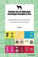 Shikoku Ken 20 Milestone Challenges: Naughty & Nice Shikoku Ken Milestones for Memorable Moment, Grooming, Care, Socialization & Training Volume 1