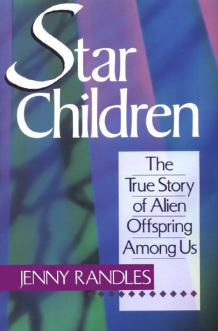 Star Children: The True Story of Alien Offspring Among Us