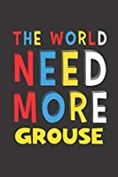 The World Need More Grouse: Grouse Lovers Funny Gifts Journal Lined Notebook 6x9 120 Pages