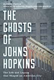 The Ghosts of Johns Hopkins: The Life and Legacy that Shaped an American City (English Edition)