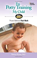 I'm Potty Training My Child: Proven Methods That Work (What Now?)