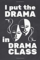 I Put The Drama In Drama Class: Blank Lined Journal 6x9 – Theatre Broadway Musical Notebook I Theater Actor Gift for Thespians and Stage Geeks